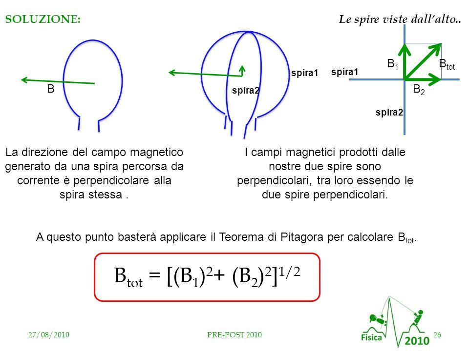 Btot = [(B1)2+ (B2)2]1/2 RISPOSTA A SOLUZIONE: